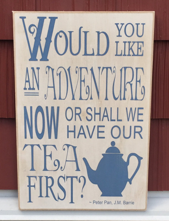 Would you like an adventure now or shall we have our tea first